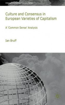 Culture and Consensus in European Varieties of Capitalism av Ian Bruff (Innbundet)
