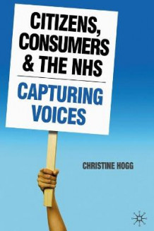 Citizens, Consumers and the NHS av Christine Hogg (Heftet)