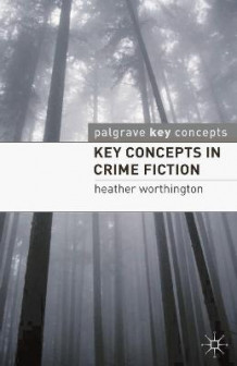 Key Concepts in Crime Fiction av Heather Worthington (Heftet)