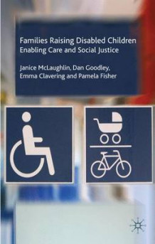 Families Raising Disabled Children av Janice McLaughlin, Dan Goodley, Emma Clavering og Pamela Fisher (Innbundet)