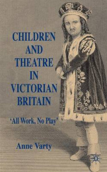Children and Theatre in Victorian Britain av Anne Varty (Innbundet)