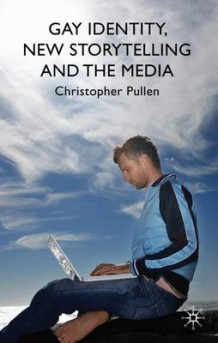 Gay Identity, New Storytelling and The Media av Christopher Pullen (Innbundet)