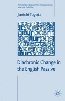 Diachronic Change in the English Passive av Junichi Toyota (Innbundet)