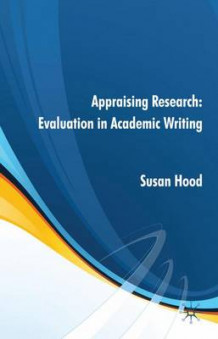 Appraising Research: Evaluation in Academic Writing av Susan Hood (Innbundet)