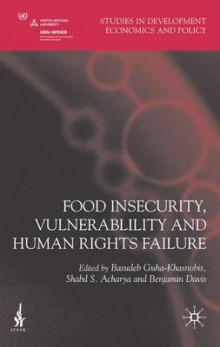 Food Insecurity, Vulnerability and Human Rights Failure av Basudeb Guha-Khasnobis, Shabd S. Acharya og Benjamin Davis (Innbundet)