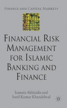 Financial Risk Management for Islamic Banking and Finance av Ioannis Akkizidis og Sunil Kumar Khandelwal (Innbundet)