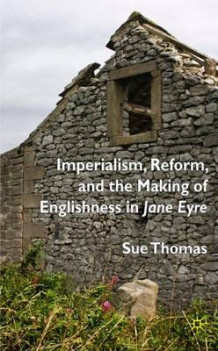 Imperialism, Reform and the Making of Englishness in Jane Eyre av Sue Thomas (Innbundet)