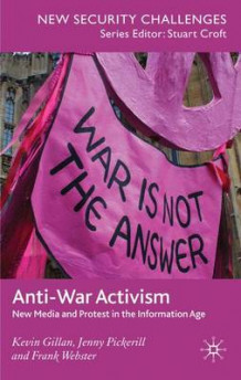 Anti-War Activism av Kevin Gillian, Jenny Pickerill og Frank Webster (Innbundet)