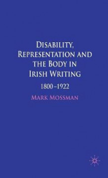 Disability, Representation and the Body in Irish Writing av Mark Mossman (Innbundet)