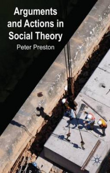 Arguments and Actions in Social Theory av Peter W. Preston (Innbundet)