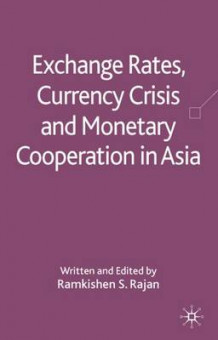 Exchange Rates, Currency Crisis and Monetary Cooperation in Asia (Innbundet)