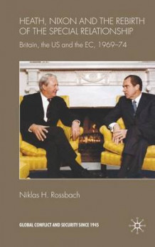 Heath, Nixon and the Rebirth of the Special Relationship av Niklas H. Rossbach (Innbundet)
