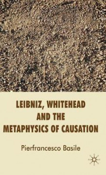Leibniz, Whitehead and the Metaphysics of Causation av Pierfrancesco Basile (Innbundet)