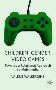 Children, Gender, Video Games av Valerie Walkerdine (Heftet)