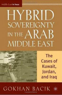 Hybrid Sovereignty in the Arab Middle East av Gokhan Bacik (Innbundet)