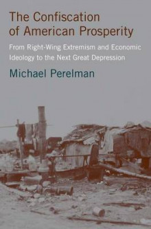 The Confiscation of American Prosperity av Michael Perelman (Innbundet)