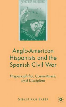 Anglo-American Hispanists and the Spanish Civil War av Sebastiaan Faber (Innbundet)
