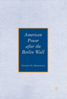American Power After the Berlin Wall av Thomas H. Henriksen (Innbundet)