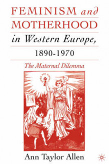 Feminism and Motherhood in Western Europe, 1890-1970 av A. Allen (Heftet)