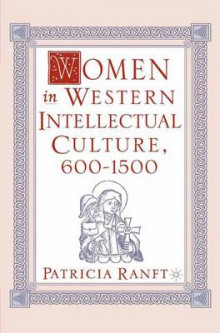 Women in Western Intellectual Culture, 600-1500 av Patricia Ranft (Heftet)