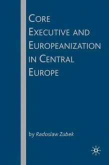 Core Executive and Europeanization in Central Europe av Radoslaw Zubek (Innbundet)