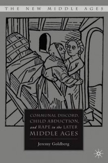 Communal Discord, Child Abduction, and Rape in the Later Middle Ages av Jeremy Goldberg (Innbundet)