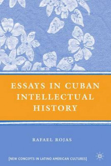 Essays in Cuban Intellectual History av Rafael Rojas (Innbundet)