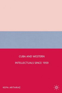 Cuba and Western Intellectuals Since 1959 av Kepa Artaraz (Innbundet)