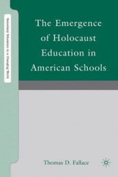The Emergence of Holocaust Education in American Schools av Thomas D. Fallace (Innbundet)