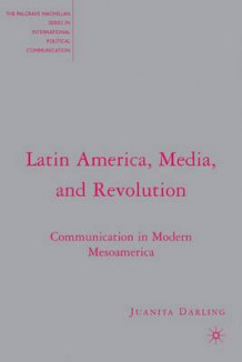Latin America, Media, and Revolution av Juanita Darling (Innbundet)