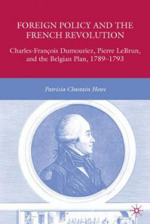 Foreign Policy and the French Revolution av Patricia Chastain Howe (Innbundet)