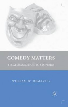 Comedy Matters av William W. Demastes (Innbundet)