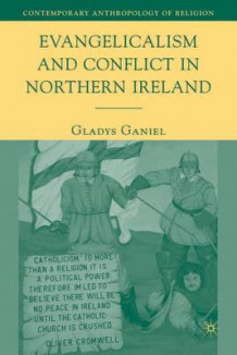 Evangelicalism and Conflict in Northern Ireland av Gladys Ganiel (Innbundet)