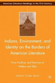 Indians, Environment, and Identity on the Borders of American Literature av Lindsey Claire Smith (Innbundet)
