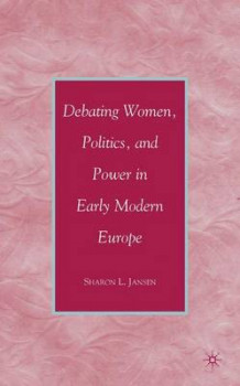 Debating Women, Politics, and Power in Early Modern Europe av Sharon L. Jansen (Innbundet)