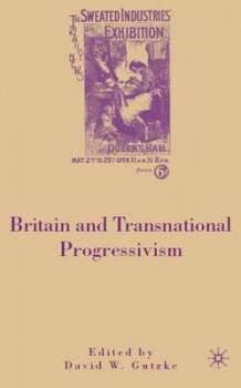 Britain and Transnational Progressivism av David W. Gutzke (Innbundet)