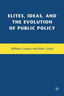 Elites, Ideas and the Evolution of Public Policy av Marc E. Smyrl og William Genieys (Innbundet)