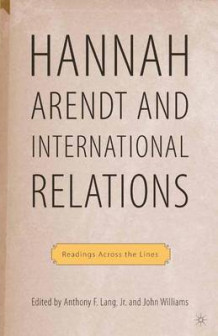 Hannah Arendt and International Relations av A. Lang (Heftet)