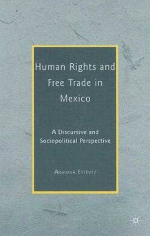 Human Rights and Free Trade in Mexico 2008 av Ariadna Estevez (Innbundet)