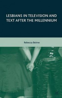 Lesbians in Television and Text after the Millennium av Rebecca Beirne (Innbundet)
