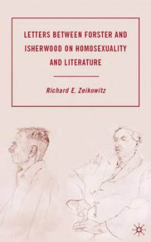 Letters Between Forster and Isherwood on Homosexuality and Literature av Richard E. Zeikowitz (Innbundet)