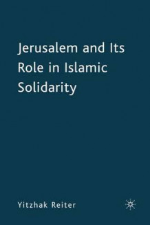 Jerusalem and its Role in Islamic Solidarity av Yitzhak Reiter (Innbundet)