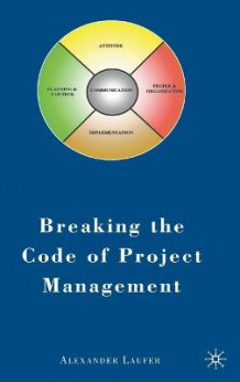 Breaking the Code of Project Management av Alexander Laufer (Innbundet)