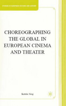 Choreographing the Global in European Cinema and Theater av Katrin Sieg (Innbundet)