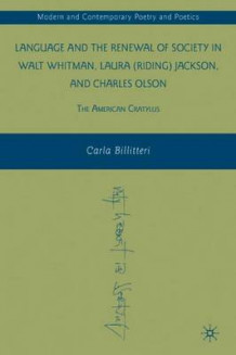 Language and the Renewal of Society in Walt Whitman, Laura (Riding) Jackson, and Charles Olson av Carla Billitteri (Innbundet)