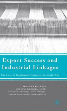 Export Success and Industrial Linkages av Shahrukh Rafi Khan (Innbundet)