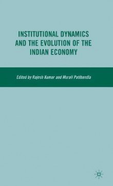 Institutional Dynamics and the Evolution of the Indian Economy av Rajesh Kumar og Murali Patibandla (Innbundet)