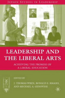 Leadership and the Liberal Arts av J. Thomas Wren, Ronald E. Riggio og Michael A. Genovese (Innbundet)