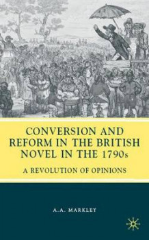 Conversion and Reform in the British Novel in the 1790s 2009 av Arnold A. Markley (Innbundet)