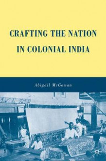 Crafting the Nation in Colonial India av A. McGowan (Innbundet)